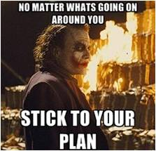 Stick to the plan