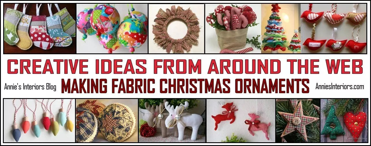Creative Ideas For Making Fabric Christmas Ornaments Annies Interiors