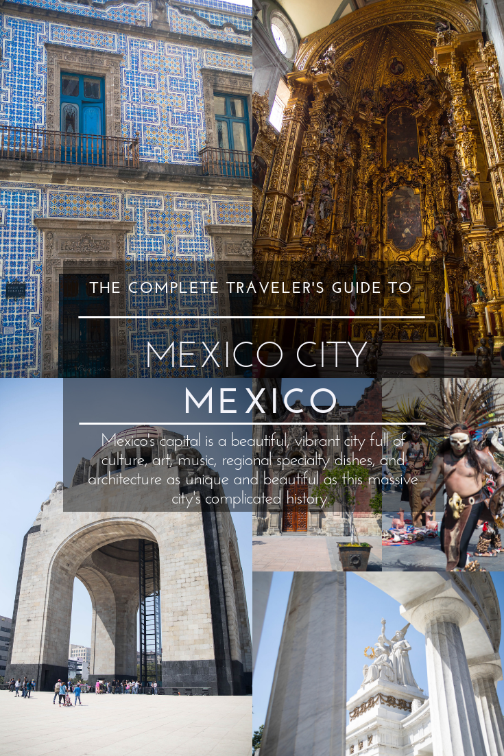 Mexico City The Complete Traveler's Guide What to Eat, See, and Do Where to Stay in Mexico