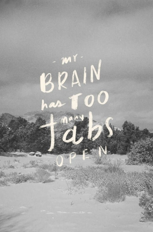 My Brain has too many tabs open