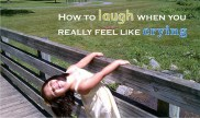 138. How to Laugh when you Really Feel Like Crying