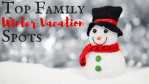 5 Top Family Winter Vacation Spots