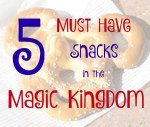 5 Must Have Magic Kingdom Snacks
