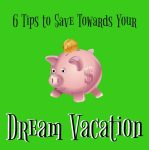 6 Tips to Help You Save Towards Your Dream Vacation