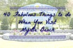 40 Fabulous Things To Do When You Visit Myrtle Beach
