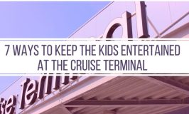 7 Ways to Keep Restless Kids Entertained at the Cruise Terminal