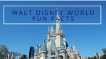 Some Walt Disney World Fun Facts