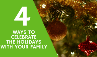 4 Ways to Celebrate the Holidays with Your Family