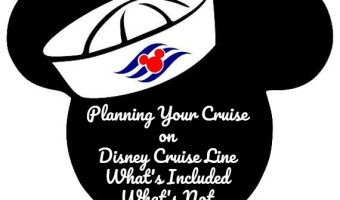 Planning Your Cruise on Disney Cruise Line – What's Included – What's Not