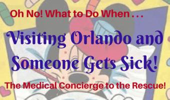 Visiting Orlando and Someone Gets Sick! Oh No! What Do You Do?