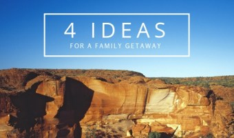 Four Ideas for a Family Getaway