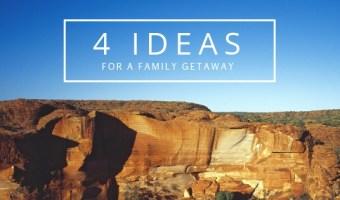 Four Ideas for a Family Getaway