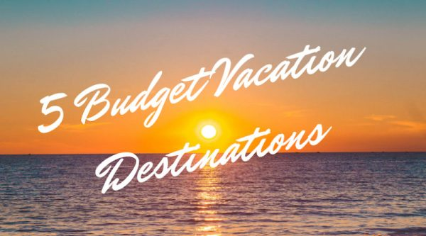 5 Budget Vacation Destinations for US Tourists in 2019 : An
