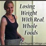 How I Lost Weight Eating Real Food {More Than Ever!}