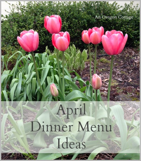 April Dinner Menu Ideas - An Oregon Cottage