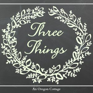 Three Things- An Oregon Cottage