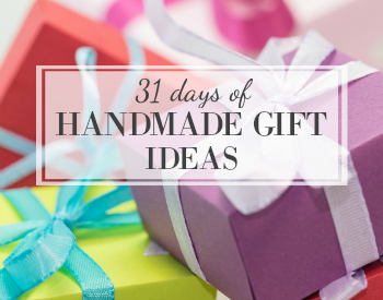 31 Days of Handmade Gift Ideas