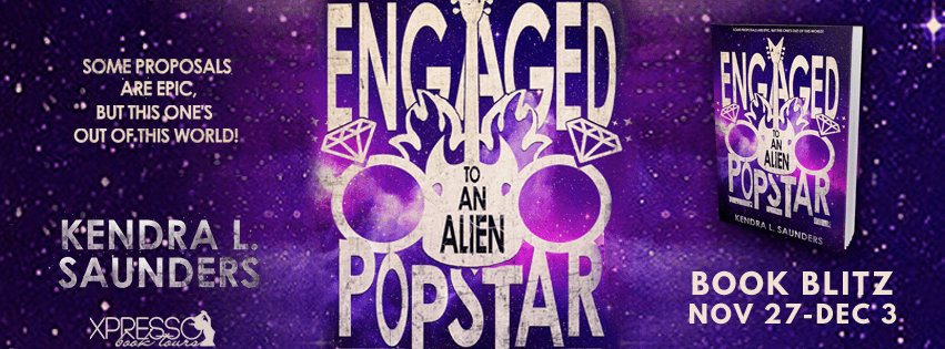Engaged to An Alien Popstar by Kendra L. Saunders Book Blitz