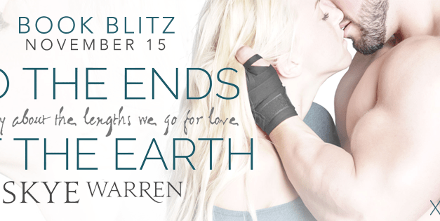 To The Ends of the Earth by Skye Warren Book Blitz