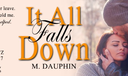 It All Falls Down by M. Dauphin Release Blitz