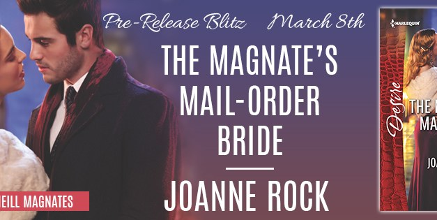 The Magnate's Mail-Order Bride by Joanne Rock Pre-Release Bitz
