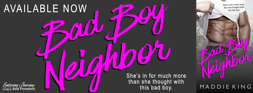 Bad Boy Neighbor by Maddie King Release Blitz