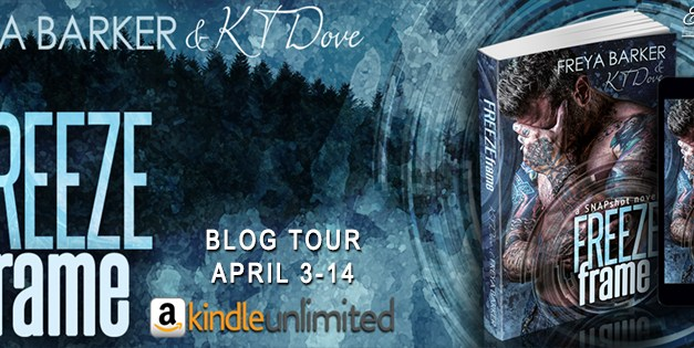 Freeze Frame by Freya Barker & K.T. Dove Blog Tour