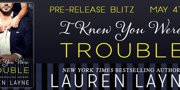 I Knew You Were Trouble by Lauren Layne Pre Release Blitz