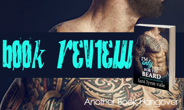 I'm Only Here For The Beard by Lani Lynn Vale Review