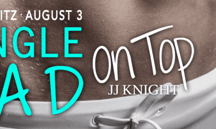 Single Dad On Top by J.J. Knight Book Blitz