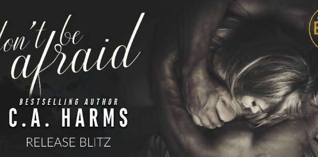 Don't Be Afraid by C.A. Harms Release Blitz