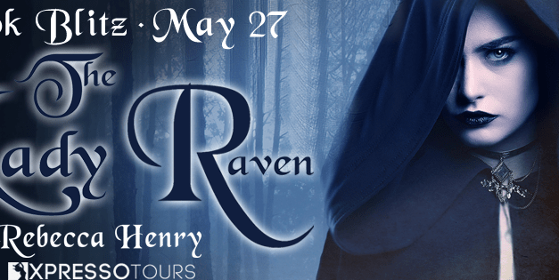 The Lady Raven: A Dark Cinderella Tale by Rebecca Henry Release Blitz