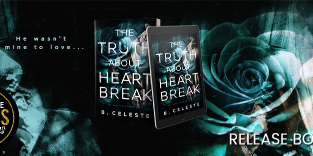 The Truth About Heartbreak by B. Celeste Release Boost