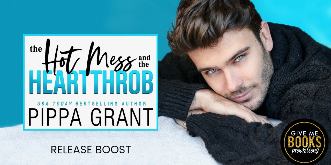 The Hot Mess and the Heartthrob by Pippa Grant Release Boost