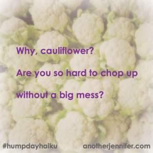 Hump Day Haiku: Why, cauliflower?