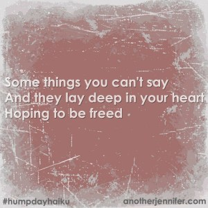 Some things you can't sayAnd they lay deep in your heart Hoping to be freed