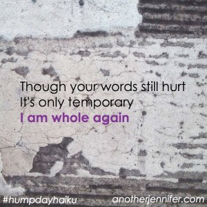 Though your words still hurt It's only temporary I am whole again