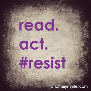 Week Twenty Six of #45: Read. Act. #Resist