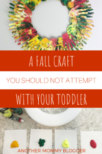 A Fall Craft You Shouldn't Attempt Attempt With Your Toddler