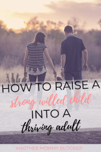 How To Raise A Strong Willed Child Into A Thriving Adult
