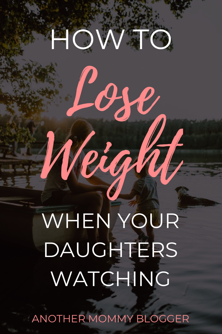 How To Lose Weight When Your Daughters Watching