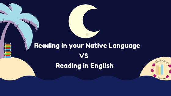 BESUMMER19: Reading in your Native language VS Reading in English