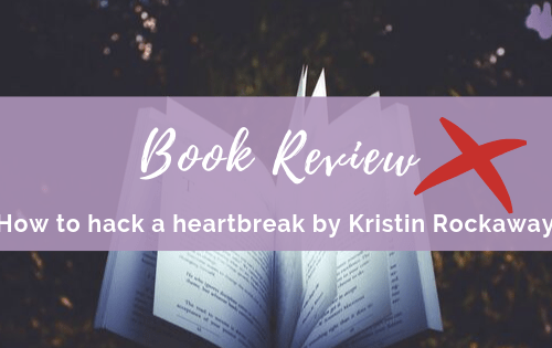How to Hack a Heartbreak by Kristin Rockaway Review