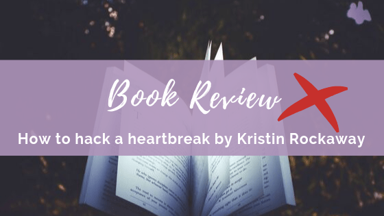 DNF Book Review: How to Hack a Heartbreak by Kristin Rockaway