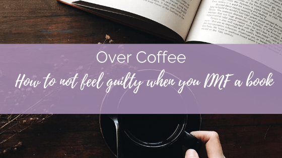 Over Coffee: How to not feel guilty when you DNF a book