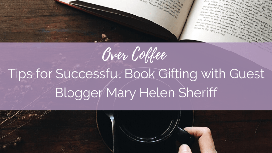 Over Coffee: Tips for Successful Book Gifting with Guest Blogger Mary Helen Sheriff