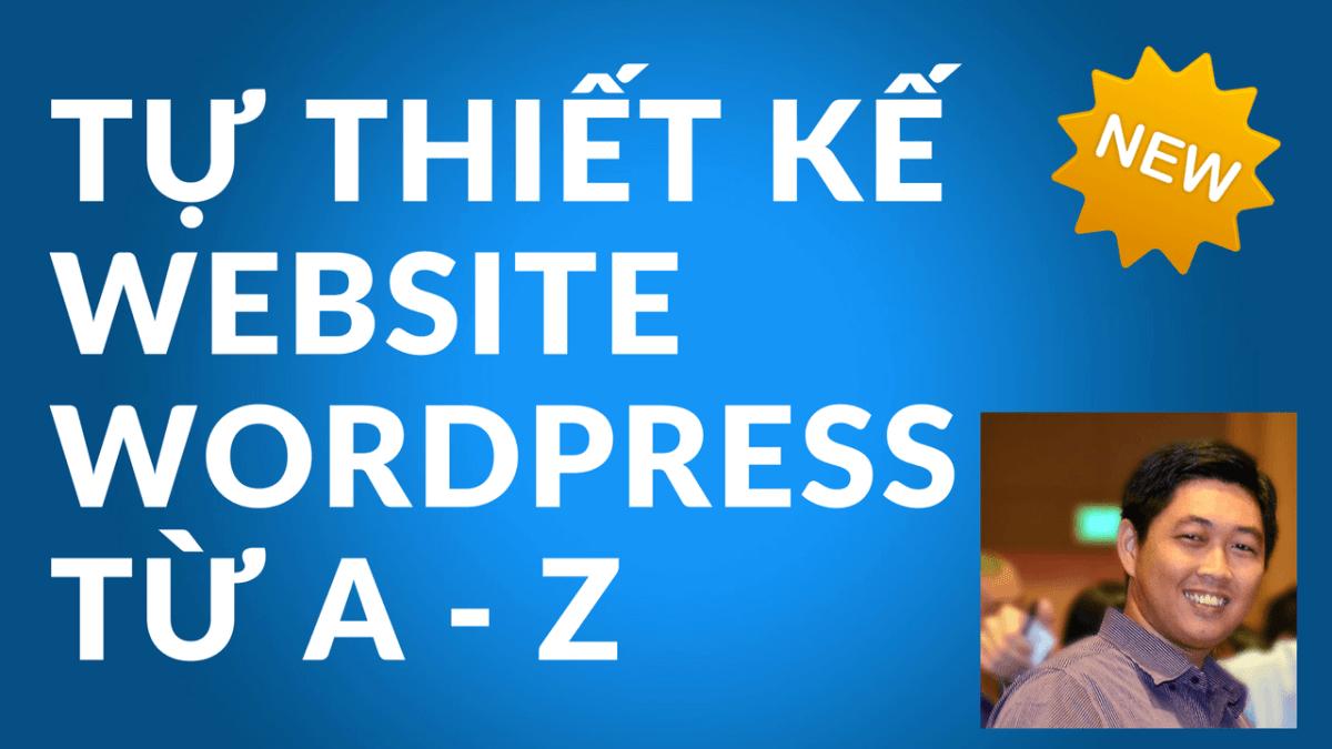 Hướng dẫn tạo website Wordpress 2017 từ A đến Z (Xem xong làm được ngay website)