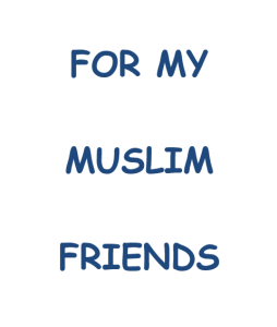 For My Muslim Friends