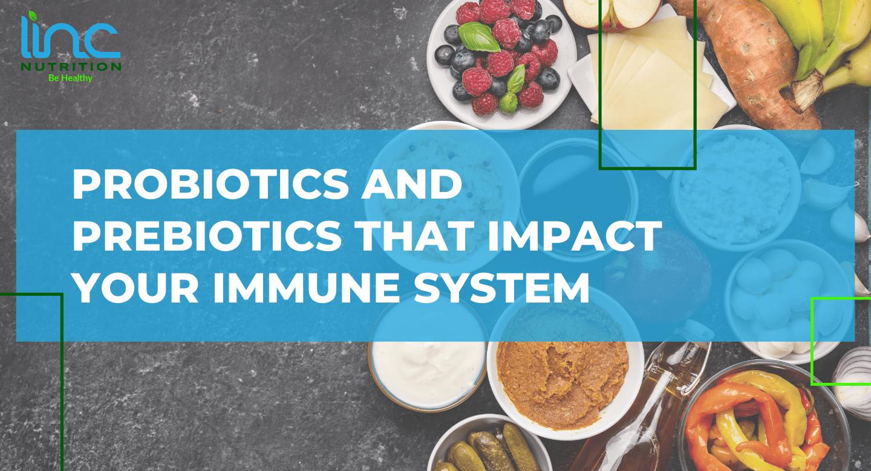 Probiotics and Prebiotics that Impact Your Immune System
