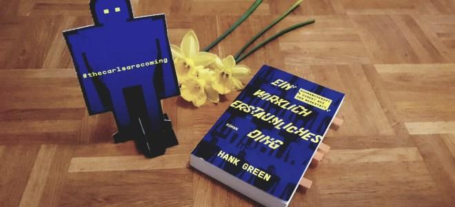 """""""Ein wirklich erstaunliches Ding"""" von Hank Green: leider nur mittelmäßig"""